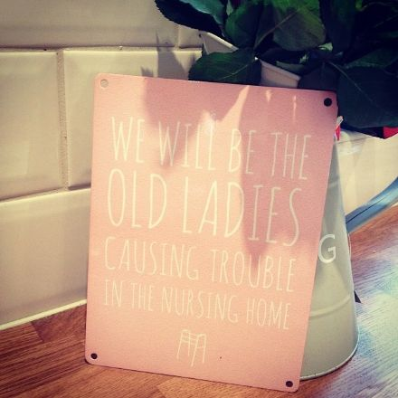We Will Be The Old Ladies...Metal Sign